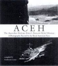 Aceh The Australian Defence Forces Tsunami Relief Mission