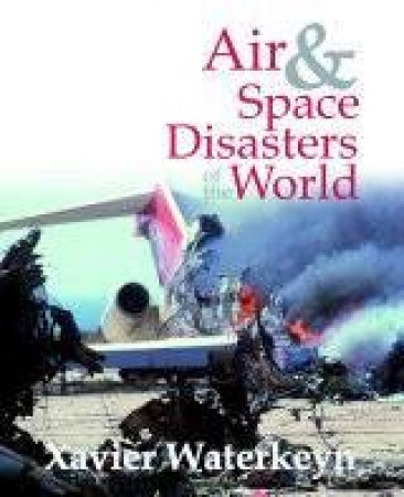 Air & Space Disasters Of The World by Xavier Waterkeyn