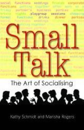 Small Talk: The Art Of Socialising by Kathy Schmidt & Rogers Marisha