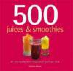 500 Juices And Smoothies by Christine Watson