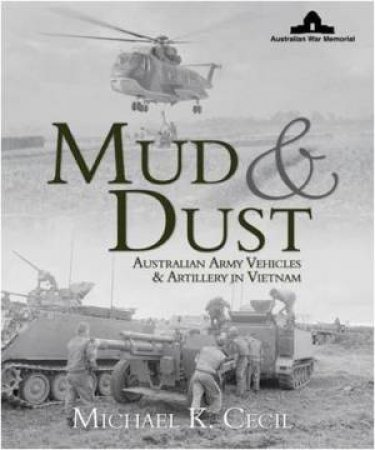 Mud and Dust: Vietnam Vehicles and Artillery by Michael K Cecil