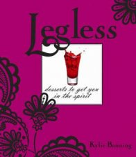 Legless: Desserts To Get You In The Spirit by Kylie Banning