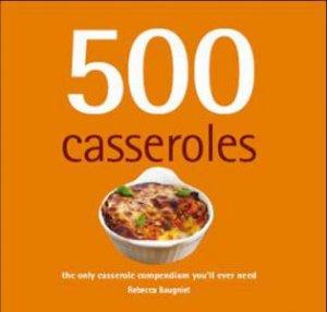 500 Casseroles by Rebecca Baugniet