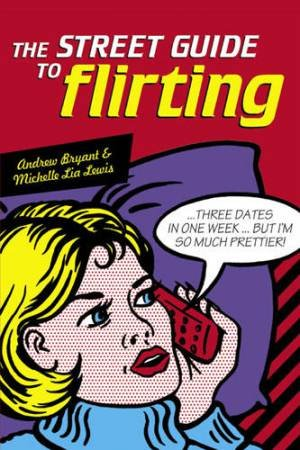 The Street Guide To Flirting by Andrew Bryant & Michelle Lia Lewis