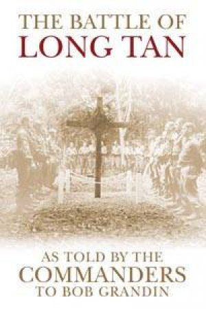The Battle Of Long Tan: As Told By The Commanders by Bob  Grandin