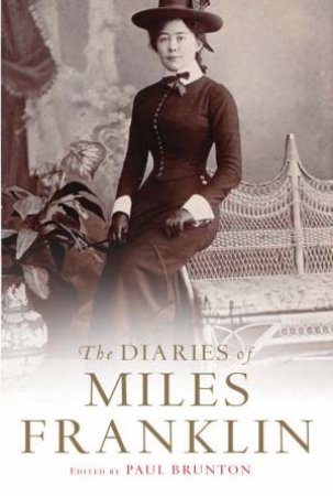 The Diaries Of Miles Franklin by Paul Brunton