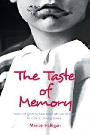 The Taste Of Memory: A Memoir Of Eating, Gardening And Wandering The World