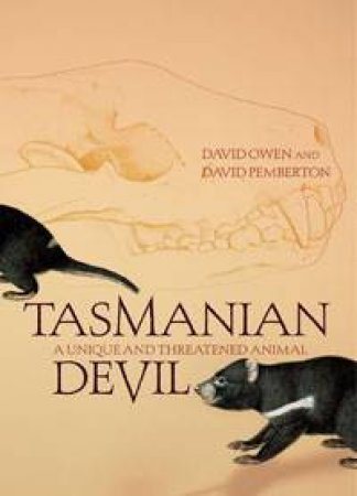 Tasmanian Devil: A Unique and Threatened Animal by Owen Pemberton