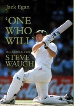 'One Who Will': The Search For Steve Waugh by Jack Egan