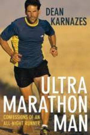 Ultramarathon Man: Confessions Of An All-Night Runner by Dean Karnazes
