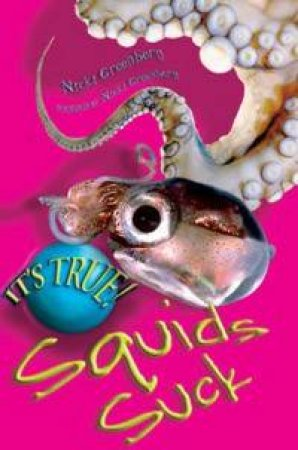 It's True! Squids Suck by Nicki Greenberg