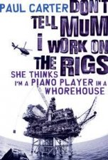 Dont Tell Mum I Work On The Rigs She Thinks Im A Piano Player In A Whorehouse