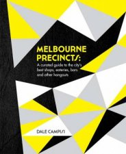 Melbourne Precincts: A Curated Guide To The City's Best Shops, Eateries, Bars And Other Hangouts by Dale Campisi
