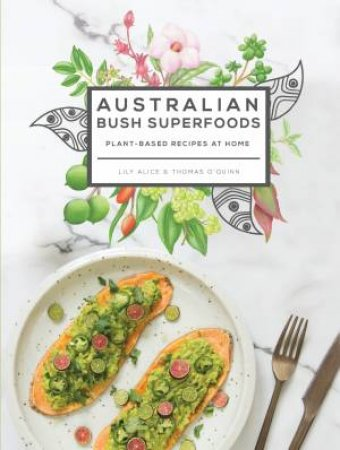 Australian Bush Superfoods by Lily Alice & Thomas O'Quinn