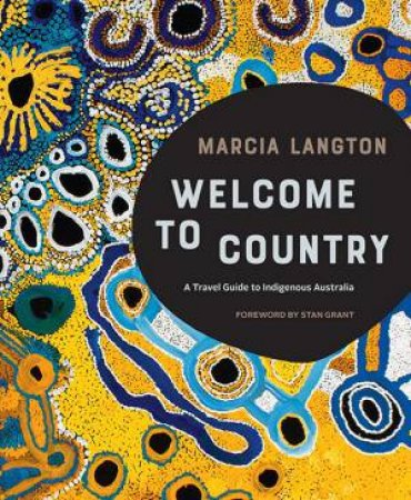 Marcia Langton: Welcome To Country: A Travel Guide To Indigenous Australia by Marcia Langton