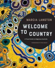 Marcia Langton Welcome To Country A Travel Guide To Indigenous Australia