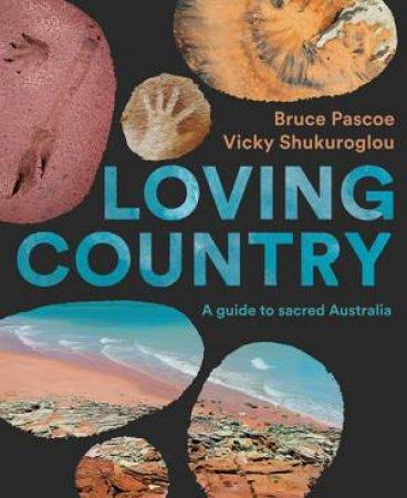 Loving Country by Bruce Pascoe & Vicky Shukuroglou