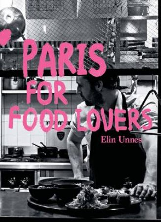 Paris For Food Lovers by Elin Unnes