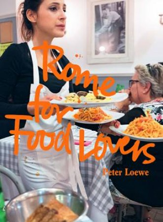 Rome For Food Lovers by Peter Loewe