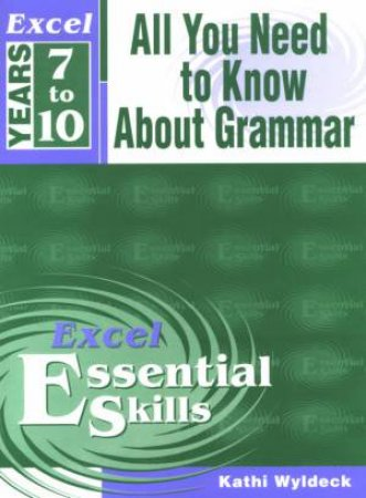 Excel Essential Skills: All You Need To Know About Grammar - Years 7-10