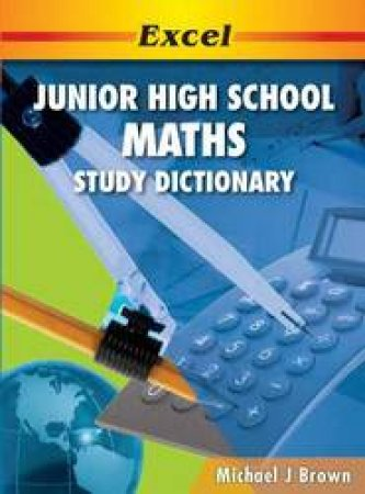 Excel Junior High School Maths Study Dictionary by Michael J Brown