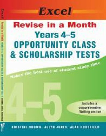 Excel Revise In A Month: Years 4-5 Opportunity Class And Scholarship Tests