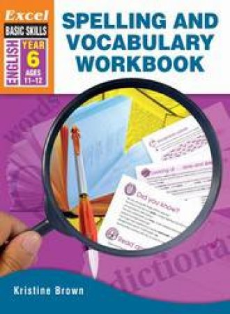 Excel Advanced Skills - Spelling and Vocabulary Workbook Year 6 by Kristine Brown