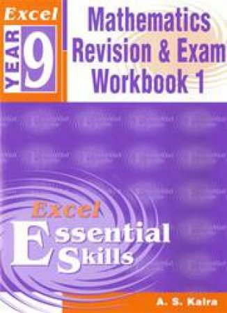Excel Essential Skills: Advanced Mathematics Revision & Exam Workbook - Year 9 by A.S Kalra