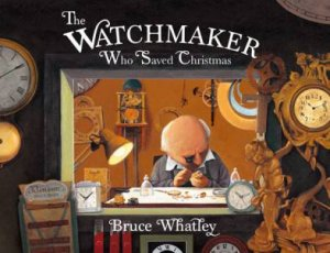 Watchmaker Who Saved Christmas by Bruce Whatley