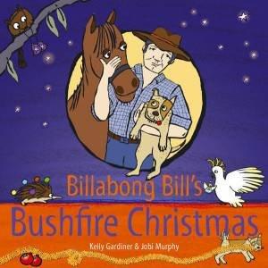 Billabong Bill's Bushfire Christmas by Kelly Gardiner & Jobi Murphy