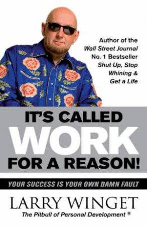 It's Called Work For A Reason by Larry Winget