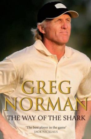 Greg Norman: The Way of the Shark by Greg Norman