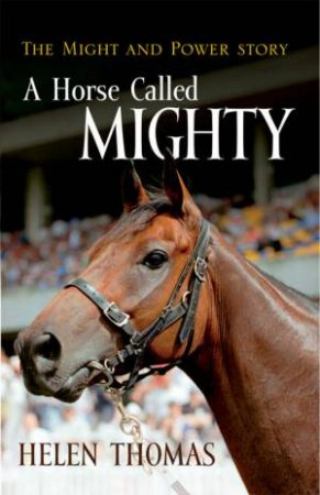 A Horse Called Mighty by Helen Thomas