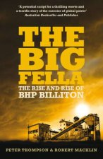 The Big Fella: The Rise and Rise of BHP Billiton by Peter Thompson & Robert Macklin