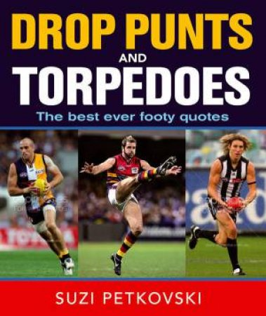 Drop Punts and Torpedoes: The Best Ever Footy Quot by Suzi Petkovski