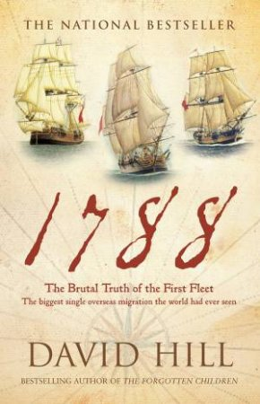 1788: The Brutal Truth of the First Fleet