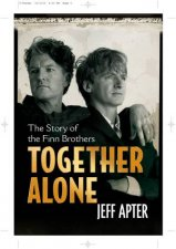 Together Alone The Story of the Finn Brothers