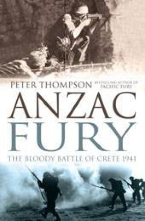 ANZAC Fury: The Bloody Battle of Crete 1941 by Peter Thompson