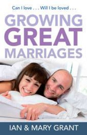 Growing Great Marriages by Mary & Ian Grant