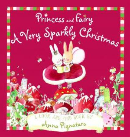 Princess and Fairy: A Very Sparkly Christmas by Anna Pignataro