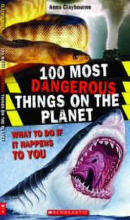 100 Most Dangerous Things on the Planet