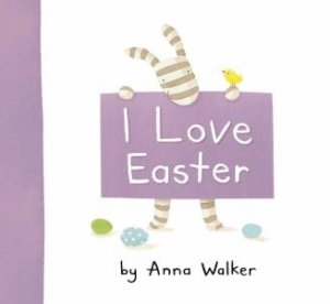 I Love Easter by Anna Walker