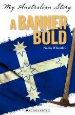 My Australian Story A Banner Bold