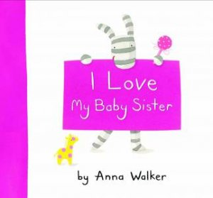 I Love My Baby Sister By Anna Walker 9781741698947