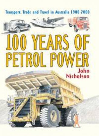 100 Years of Petrol Power: Transport, Trade and Travel in Australia 1900-2000