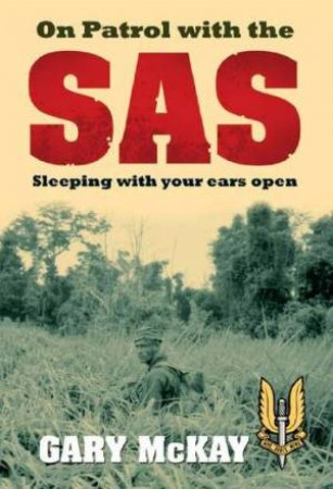 On Patrol with the SAS: Sleeping with Your Ears Open by Gary McKay