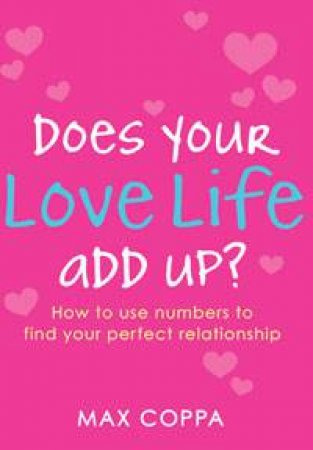 Does Your Love Life Add Up? How To Use Numbers To Find Your Perfect Relationship