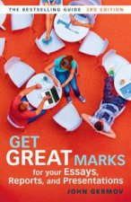 Get Great Marks for Your Essays, Reports, and Presentations, 3rd Ed by John Germov
