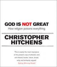 God is Not Great How Religion Poisons Everything
