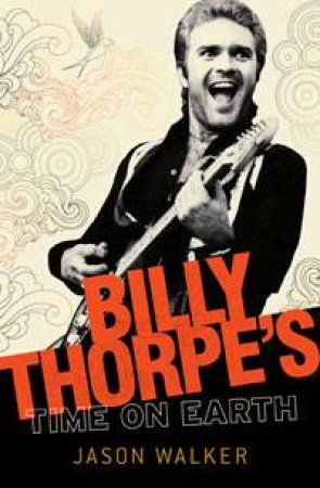 Billy Thorpe's Time on Earth by Jason Walker